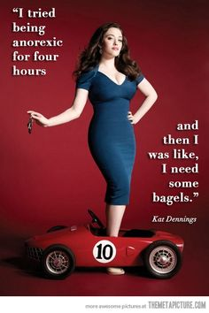 For real....Thank you Kat Dennings