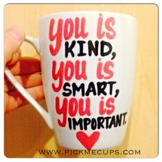 You is Kind You is Smart You is Important    Coffee by PickMeCups