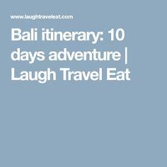 Bali itinerary: 10 days adventure | Laugh Travel Eat