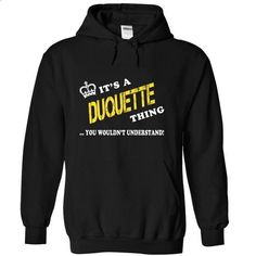 Its a DUQUETTE Thing, You Wouldnt Understand! - #sweatshirt outfit #sweater women. GET YOURS => https://www.sunfrog.com/Names/Its-a-DUQUETTE-Thing-You-Wouldnt-Understand-uqowlrzcfr-Black-9077940-Hoodie.html?68278