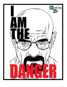 I am the danger. Breaking Bad