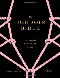The Boudoir Bible: The Uninhibited Sex Guide for Today by Betony Vernon. Save 35 Off!. $22.87. 312 pages. Publisher: Rizzoli (January 22, 2013)