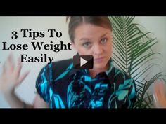 3 Tips To Lose Weight Easily - WATCH NOW!
