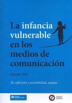 La infancia vulnerable en los medios de comunicación : informe 2015 : tu reflexión y sensibilidad, suman
