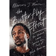 The Butterfly Effect: How Kendrick Lamar Ignited the Soul of Black America by Marcus J. Moore Book Club Books, Books To Read, Film Black Panther, Best Rap Album, Good Raps, Rap Albums, Empire State Of Mind, Butterfly Effect, Sky News