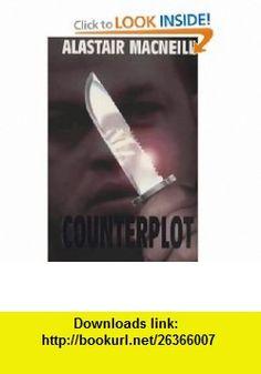 Counterplot (9780752834047) Alastair MacNeill , ISBN-10: 0752834045  , ISBN-13: 978-0752834047 ,  , tutorials , pdf , ebook , torrent , downloads , rapidshare , filesonic , hotfile , megaupload , fileserve