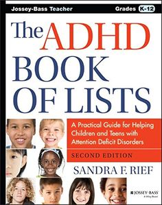 Sandra Rief F. The ADHD Book of Lists. A Practical Guide for Helping Children and Teens with Attention Deficit Disorders Effective Classroom Management, Adhd Diet, Attention Deficit Disorder, Bed Wetting, Helping Children, Learning Disabilities, Behavior Management, Special Needs, Disorders