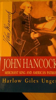John Hancock : Merchant King and American Patriot by Harlow Giles Unger and...