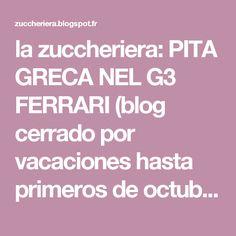 la zuccheriera: PITA GRECA NEL G3 FERRARI (blog cerrado por vacaciones hasta primeros de octubre)