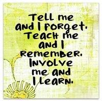 """tell me and i forget. teach me and i remember. involve me and i learn"" - #livelikeitcounts"