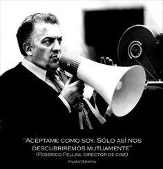 """""""Acéptame como soy, sólo así nos descubriremos mutuamente"""" (Federico Fellini, director de cine)"""