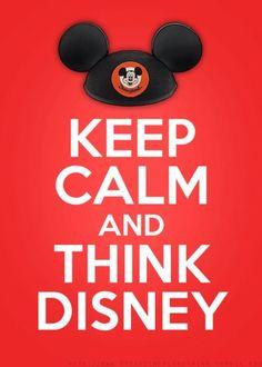Keep Calm and Think Disney!!!