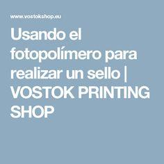 Usando el fotopolímero para realizar un sello | VOSTOK PRINTING SHOP