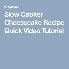 Slow Cooker Cheesecake Recipe Quick Video Tutorial