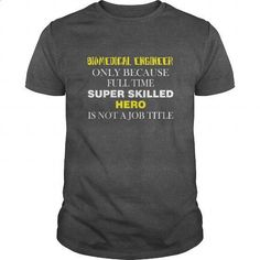 Biomedical Engineer T-shirt - Only because full time super skilled hero is not s job title - #sleeveless hoodie #sweatshirt design. PURCHASE NOW => https://www.sunfrog.com/Jobs/Biomedical-Engineer-T-shirt--Only-because-full-time-super-skilled-hero-is-not-s-job-title-Dark-Grey-Guys.html?id=60505