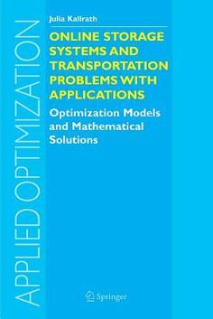 Online storage systems and transportation problems with applications : optimization models and mathematical solutions / by Julia Kallrath. 2005. Máis información: http://www.springer.com/gp/book/9781402029714