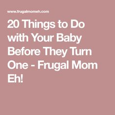 20 Things to Do with Your Baby Before They Turn One - Frugal Mom Eh!