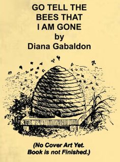 """Excerpts aka """"Daily Lines"""" from #DianaGabaldon's Book 9 of Outlander series #GoTellTheBeesThatIAmGone #sneakpeeks"""