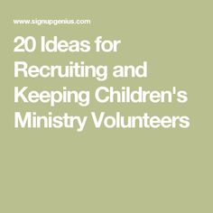 20 Ideas for Recruiting and Keeping Children's Ministry Volunteers