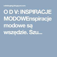 O D V: INSPIRACJE MODOWEnspiracje modowe są wszędzie. Szu...