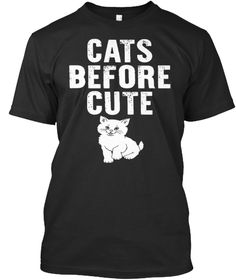 Cats Before Cute Black T-Shirt Front