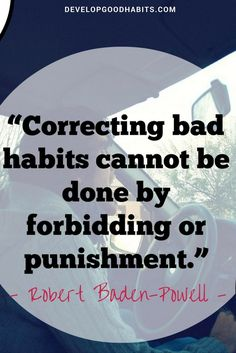 Correcting bad habits cannot be done by forbidding or punishment! - Quote by… Habit Quotes, Me Quotes, Baden Powell Quotes, The Punisher Quotes, Scout Quotes, Robert Baden Powell, Postive Thoughts, Good Habits, Healthy Habits