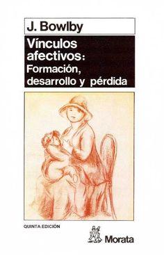 Vínculos afectivos: formación, desarrollo y pérdida / J. Bowlby. Morata, 2006