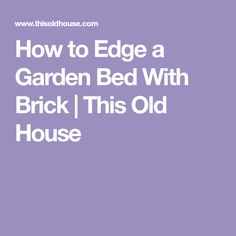 How to Edge a Garden Bed With Brick | This Old House