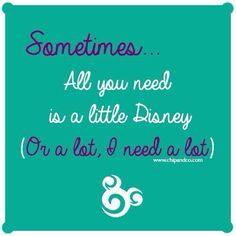 Poster: Sometimes All You Need is a Little Disney (Or A Lot, I Need A Lot)