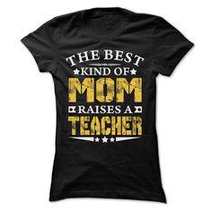 THE BEST MOM RAISES A TEACHER SHIRTS