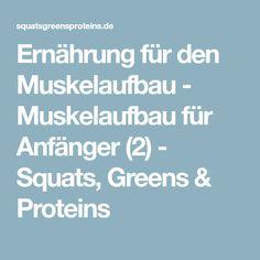 Ernährung für den Muskelaufbau - Muskelaufbau für Anfänger (2) - Squats, Greens & Proteins