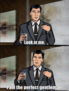 Sterling Archer you are my one true man! lol