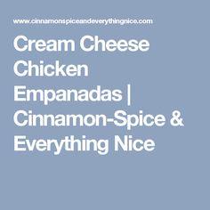 Cream Cheese Chicken Empanadas | Cinnamon-Spice & Everything Nice