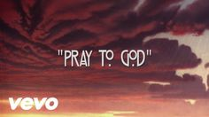 Calvin Harris - Pray to God ft. HAIM - YouTube # If I could go back with hands up, I'd look up to the sky I'd give it, I'd give it, I'd give it I'd give it to you #