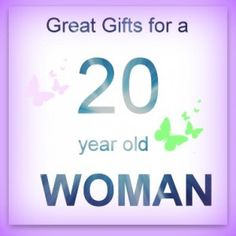 gift ideas for a 20 year old woman!!