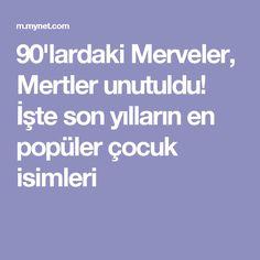 90'lardaki Merveler, Mertler unutuldu! İşte son yılların en popüler çocuk isimleri