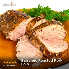 Balsamic Roasted Pork Loin 2 T steak seasoning 1/2 C Balsamic 1/2 C EVOO Marinate loin 2 H Bake 350 for 1 hour, rest 10 min