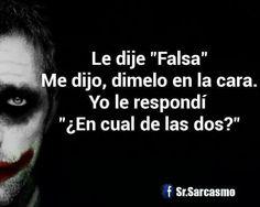 """Le dije """"Falsa"""" .Me dijo, dímelo en la cara. Yo le respondí """"¿En cual de las dos?"""" #Sr.Sarcasmo #Facebook #Frases #Falsa #Perfecta"""