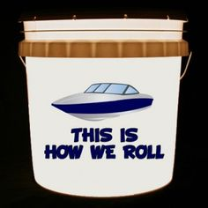 This bucket light features a ski boat and the words This Is How We Roll. We can customize the boat and text in any color.