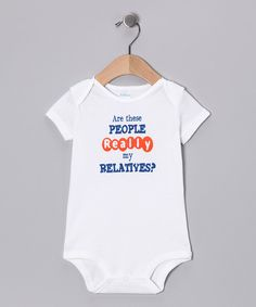 Take a look at this White 'Really My Relatives?' Bodysuit - Infant on zulily today!