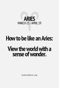 How to be like an Aries: View the world with a sense of wonder. #Aries