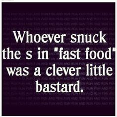 """Whoever snuck the s in """"fast food"""" was a clever little bastard. That's funny. Me Quotes, Funny Quotes, Funny Memes, Food Quotes, It's Funny, Sarcastic Quotes, Funny Exercise Quotes, Paleo Quotes, Exercise Humor"""