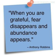 When You Are Grateful, Fear, Disappears And Abundance Appears