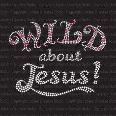 Wild About Jesus Iron On Rhinestone Crystal T-shirt Transfer
