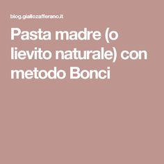 Pasta madre (o lievito naturale) con metodo Bonci Pasta, Food And Drink, Healthy, Facebook, Mini, Fantasy, Noodles, Pasta Dishes
