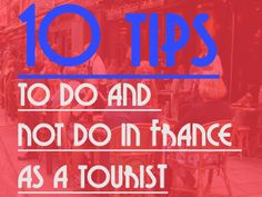 Great detailed list of 10 tips to do and NOT do in France as a tourist.  Well worth reading