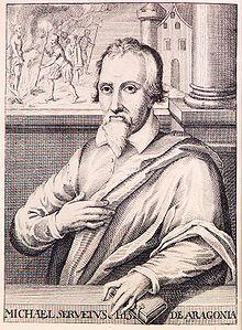 Miguel Servet, llamado también Miguel de Villanueva, Michel de Villeneuve o, en latín, Michael Servetus (su nombre auténtico era Miguel Serveto y Conesa, alias «Revés») (Villanueva de Sigena, Huesca,1 probablemente el 29 de septiembre de 1509 o 15112 – Ginebra, 27 de octubre de 1553) fue un teólogo y científico español.