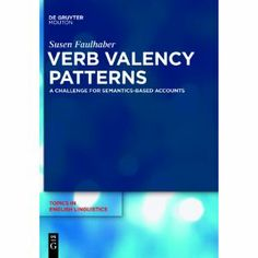Verb valency patterns : a challenge for semantics-based accounts / by Susen Faulhaber - Berlin ; New York : De Gruyter Mouton, cop. 2011