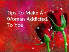 Tips To Make A Woman Addicted To You