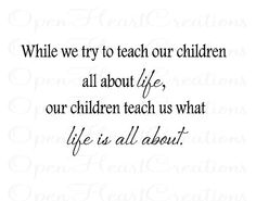 How true is this? My kindergarteners have changed my entire outlook on life and they aren't my children! Love them...definitely a gift from God!